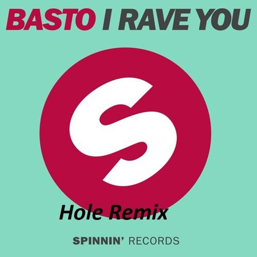 Basto - I Rave You (Hole Remix) ***FREE DOWNLOAD***