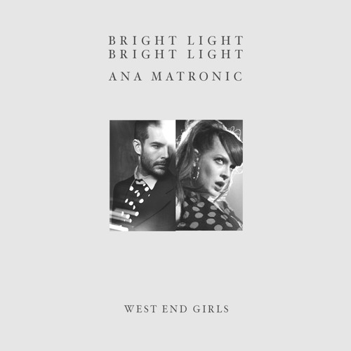Bright Light Bright Light & Ana Matronic - West End Girls
