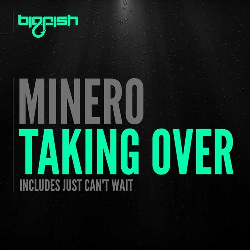 Minero - Taking Over (OUT NOW) Big Fish Recordings