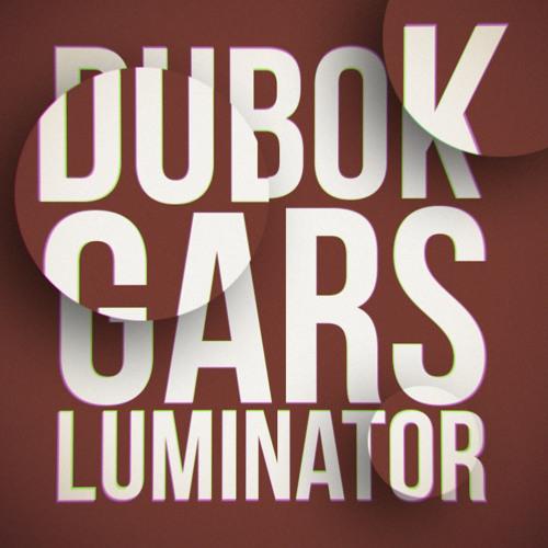 Dubok & Gars - Luminator [clip]