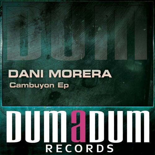Dani Morera - Cambuyón EP [Dum a Dum / Bedroom Muzik] Out Now!!
