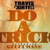 Travis Porter Guccie Mane Do A Trick (REMAKE)