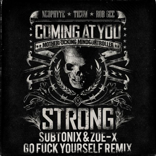Neophyte Tieum & Rob GEE - Coming At You Strong (Subtonix & Zoe-X Go Fuck Yourself Remix) [FREE DL]