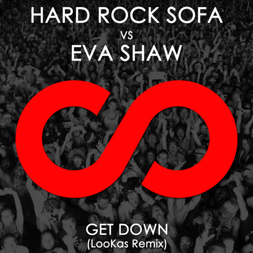 Hard Rock Sofa vs. Eva Shaw - Get Down (Lookas Remix)