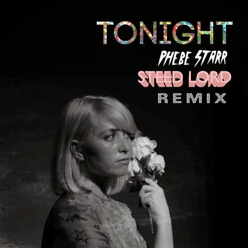 Phebe Starr - Tonight (Steed Lord Remix)