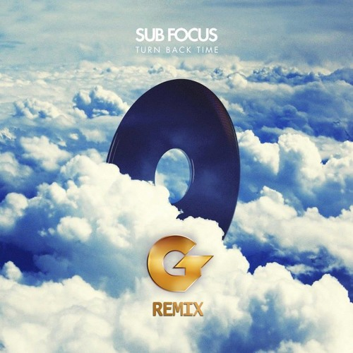 Sub Focus - Turn Back Time (Gold Top Remix)