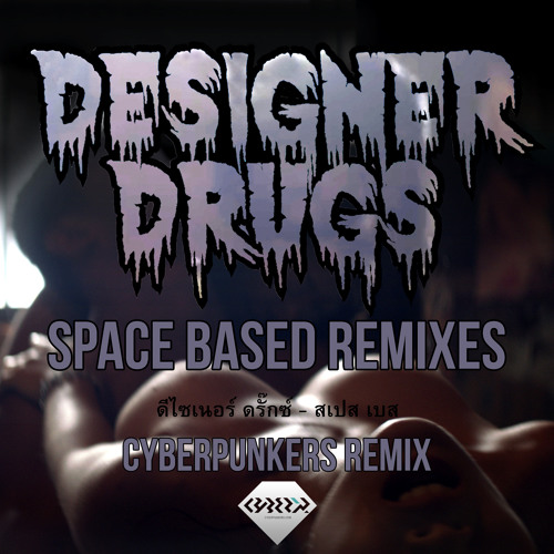 Designer Drugs - Space Based (Cyberpunkers Remix) [PREVIEW]