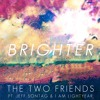 Brighter (Original Mix) [Radio Edit] - Two Friends ft. Jeff Sontag & I Am Lightyear