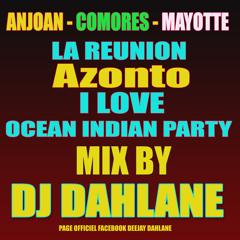 Azonto  I Love Ocean Indien Party Mix Non Stop Dj Dahlane