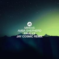 Mikkas & Amba Shepherd - Finally (Jay Cosmic Remix)