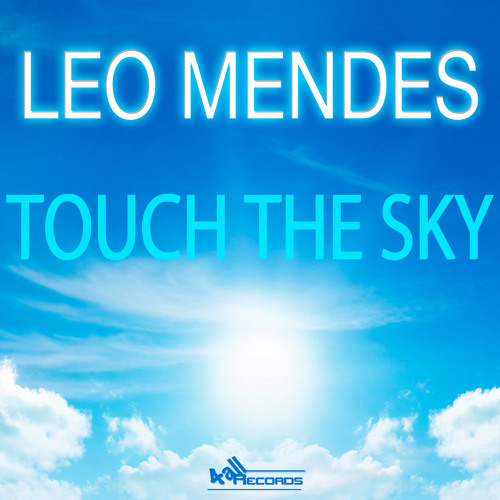 Leo Mendes - Touch The Sky (Original Mix) NOW ON BEATPORT