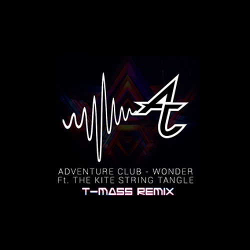 Adventure Club - Wonder ft. the Kite String Tangle (T-Mass Remix)