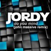 Jordy - Do You Mind (John Massive Remix) [free download]