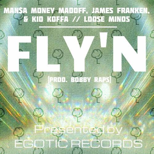 Loose Minds (Man$a, James & Koffa) - Fly'n (Prod. Bobby Raps)