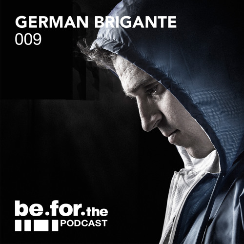 GERMAN BRIGANTE. Be For The Podcast 009