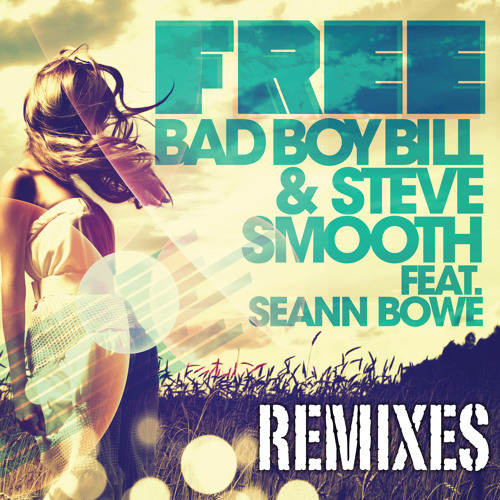 Free (Nelson Remix) - Bad Boy Bill & Steve Smooth feat. Seann Bowe [Teaser] [Now Available]