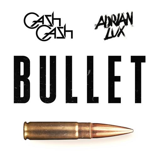 Bullet by Cash Cash & Adrian Lux