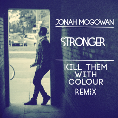 Jonah McGowan - Stronger (Kill Them With Colour Remix)