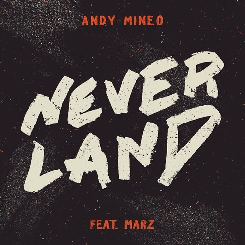 Andy Mineo - Never Land (feat. Marz) #Neverland