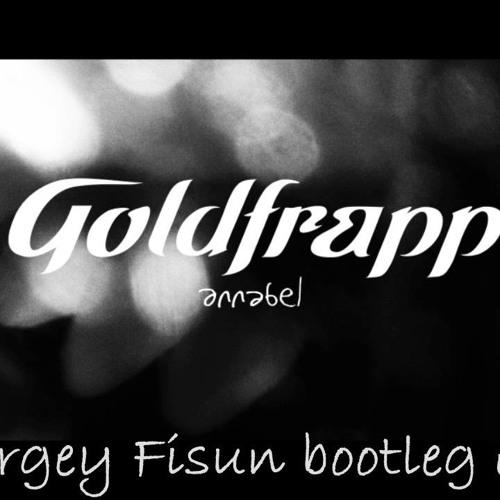Goldfrapp  - Annabel (Sergey Fisun bootleg )