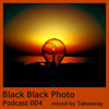 Black Black Photo Podcast 004 mixed by Takeaway