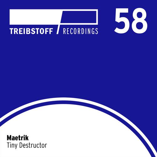 Maetrik - Tiny Destructor   Treibstoff#58