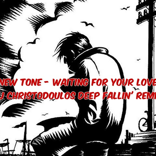 New Tone - Waiting For Your Love (Dj Christodoulos Deep Fallin' Remix)