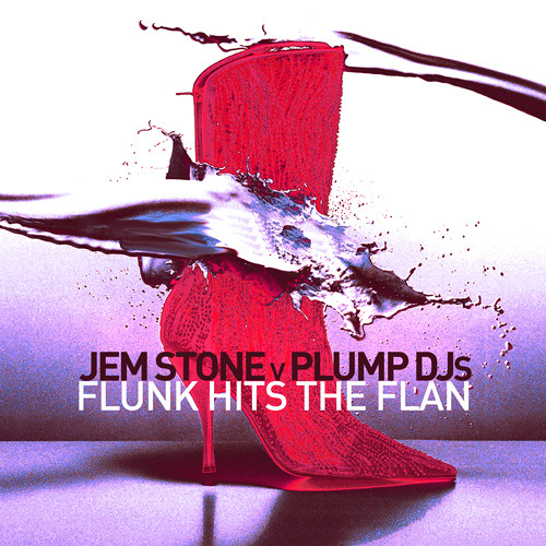 JEM STONE v PLUMP DJs - FLUNK HITS THE FLAN - free download!