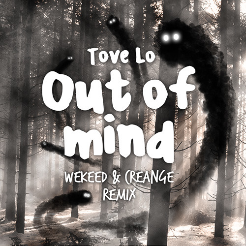 Tove Lo - Out of Mind (WEKEED & Creange Remix)