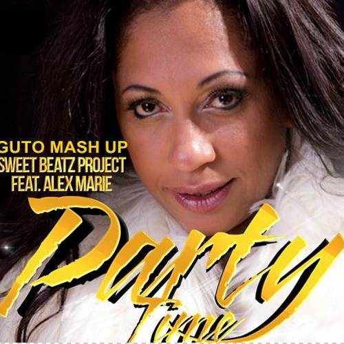 Sweet Beatz Project Feat Alex Marie - Party Time ( Guto Mashup ) #workinprogress