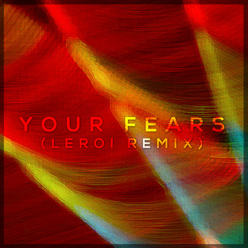 Your Fears (LEROI REMIX)