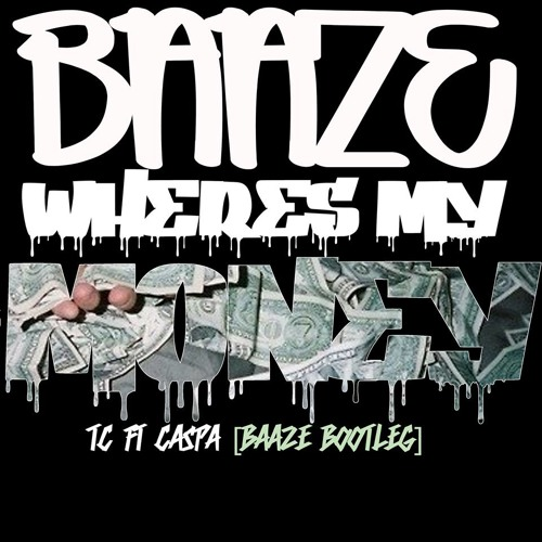 TC ft. Caspa - Where's My Money (Baaze Bootleg)