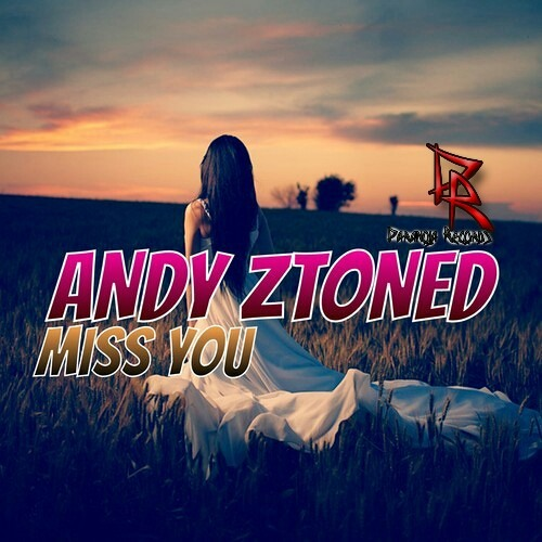 Andy Ztoned - Miss You (Original Mix) OUT NOW!!!