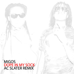 Migos - Dope In My Sock (AC Slater Remix) [FREE DOWNLOAD]