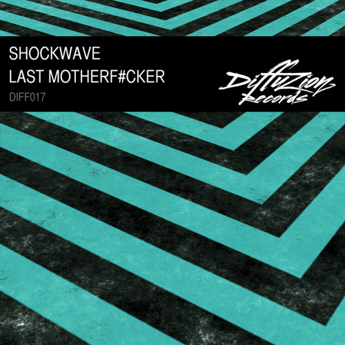Shockwave - Last Motherfucker (Diffuzion Records 017)