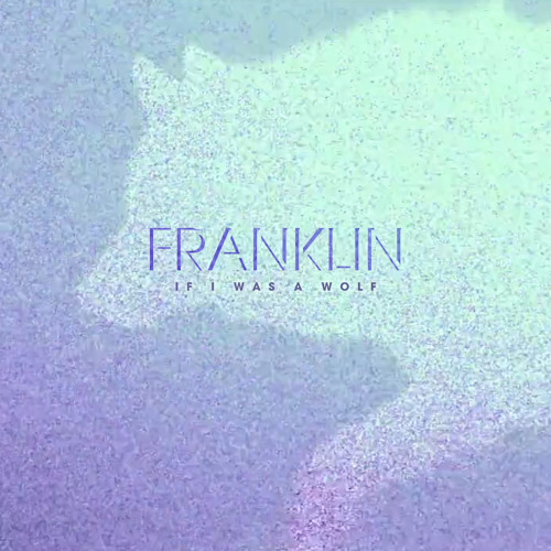 Franklin - If I Was A Wolf EP