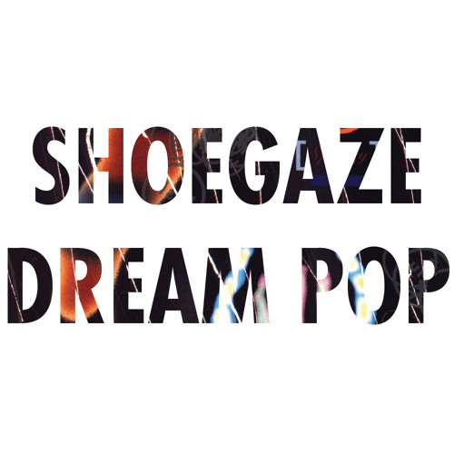 Shoegaze & Dream Pop