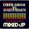 Ciber Gallis .Vs. La Vuelta Revuelta - mixedUp - (AgentSasco - RhyMaster)