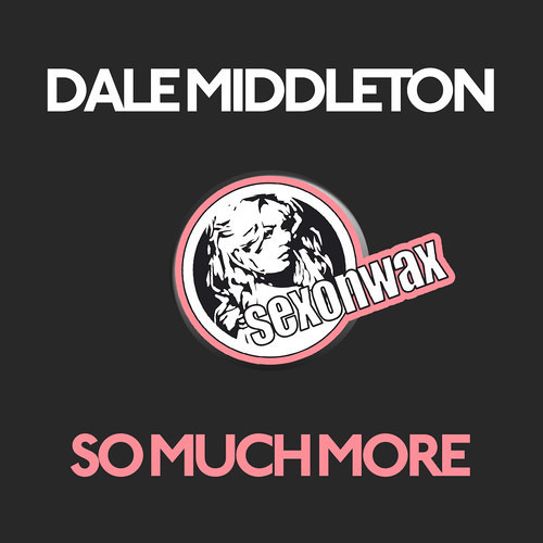 Dale Middleton - So Much More / Audit & Purge EP [SexOnWax]