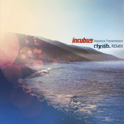Incubus - Aqueous Transmission (ChrisB. Remix) FREE DOWNLOAD!!!