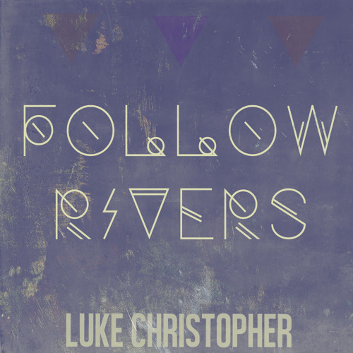 Follow Rivers - Luke Christopher