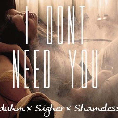 I Don't Need You - Aduhm, Sigher, Brian Prieto