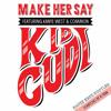Make Her Say (Kauze Kruz Say O Bootleg Remix) - Kid Cudi feat Kanye West & Common (Download)