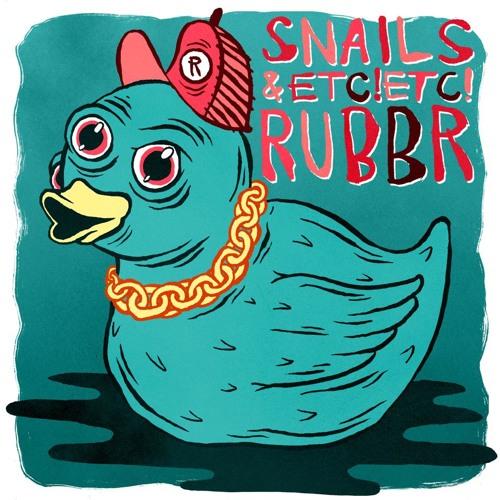 ETC!ETC! x Snails - RUBBR {FREE DOWNLOAD}