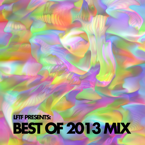 LFTF Presents: Best Of 2013 Mix