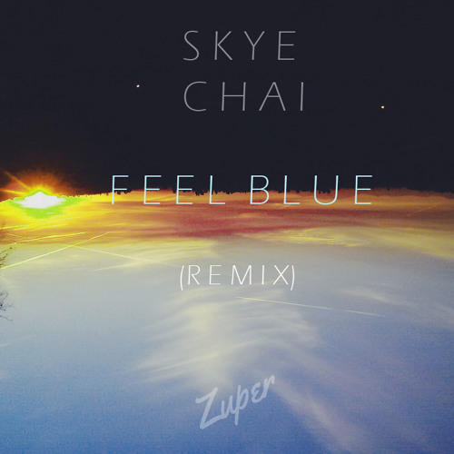 Skye Chai - Feel Blue (Zuper Remix)