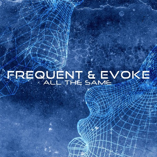 Frequent & Evoke - All The Same (Free DL)