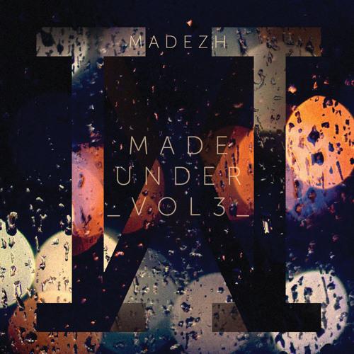 Madezh- Made Under Vol 3