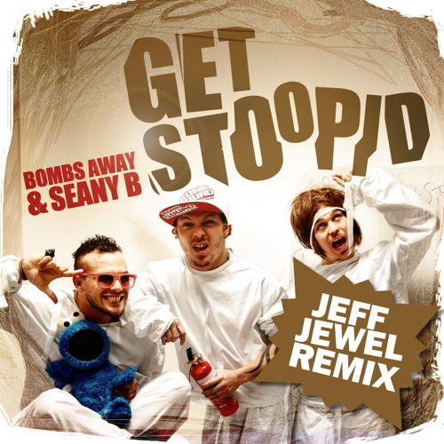 Bombs Away - Get Stoopid (Jeff Jewel remix)