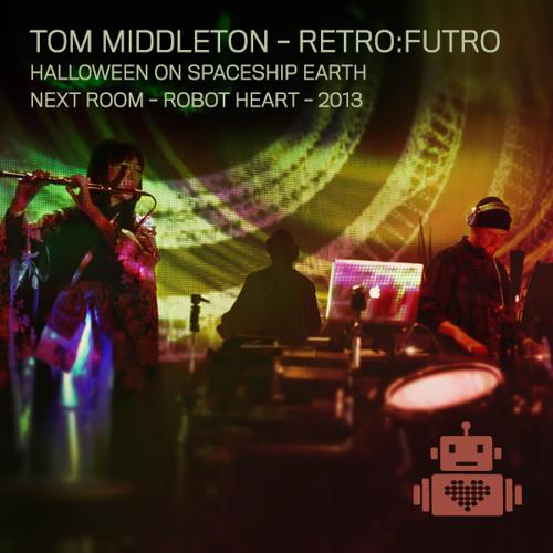 Tom Middleton - Retro Futro - Next Room Robot Heart - Halloween 2013